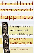 The Childhood Roots of Adult Happiness - Edward M. Md Hallowell