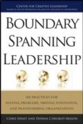 Boundary Spanning Leadership: Six Practices for Solving Problems, Driving Innovation, and Transforming Organizations - Chris Ernst
