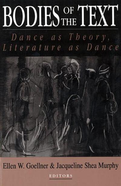 Bodies of the Text: Dance as Theory, Literature as Dance - Ellen W. Goellner