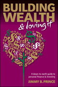 Building Wealth and Loving It - Jimmy B. Prince
