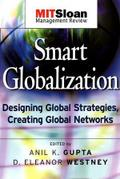 Smart Globalization: Designing Global Strategies, Creating Global Networks (The MIT Slon Management Review Series, Band 1) - Anil K. Gupta