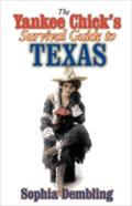 Yankee Chick`s Survival Guide to Texas - Sophia Dembling