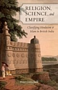 Religion, Science, and Empire: Classifying Hinduism and Islam in British India - Peter Gottschalk
