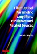 Fiber Optical Parametric Amplifiers, Oscillators and Related Devices - Michel E. Marhic