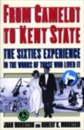 From Camelot to Kent State: The Sixties Experience in the Words of Those Who Lived it - Joan Morrison
