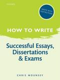 How to Write: Successful Essays, Dissertations, and Exams - Chris Mounsey