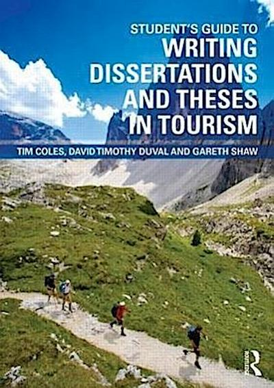 Student's Guide to Writing Dissertations and Theses in Tourism Studies and Related Disciplines - Tim Coles