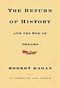 The Return of History and the End of Dreams - Robert Kagan