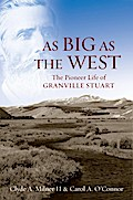 As Big as the West: The Pioneer Life of Granville Stuart - Clyde A. Milner II