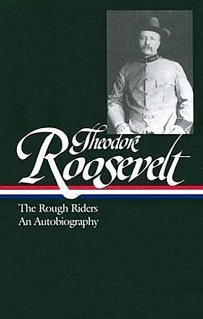Theodore Roosevelt: the Rough Riders and an Autobiography (Library of America) - Theodore Roosevelt