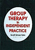 Group Therapy In Independent Practice - Scott Simon Fehr