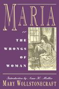 Maria: Or, the Wrongs of Woman - Mary Shelley Wollstonecraft
