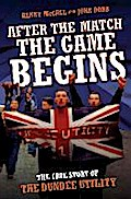 After The Match, The Game Begins - The True Story of The Dundee Utility - Kenny McCalland