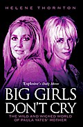 Big Girls Don`t Cry - The Wild and Wicked World of Paula Yates` Mother - Helene Thornton