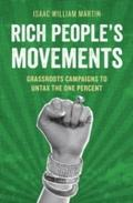 Rich People`s Movements: Grassroots Campaigns to Untax the One Percent - Isaac Martin