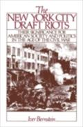 New York City Draft Riots: Their Significance for American Society and Politics in the Age of the Civil War - Iver Bernstein