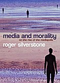 Media and Morality - Roger Silverstone