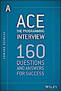 Ace the Programming Interview: 160 Questions and Answers for Success - Edward Guiness