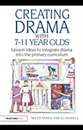 Creating Drama with 7-11 Year Olds - Miles Tandy