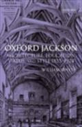 Oxford Jackson: Architecture, Education, Status, and Style 1835-1924 - William Whyte