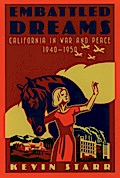 Embattled Dreams: California in War and Peace, 1940-1950 - Kevin Starr