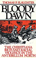 Bloody Dawn: The Christiana Riot and Racial Violence in the Antebellum North - Thomas P. Slaughter