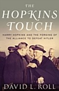 Hopkins Touch:Harry Hopkins and the Forging of the Alliance to Defeat Hitler - David L. Roll
