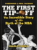 First Tip-Off: The Incredible Story of the Birth of the NBA - Charley Rosen