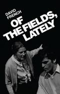 Of the Fields, Lately - David French