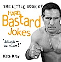 Kray, K: Little Book of Hard Bastard Jokes - Laugh or Else!