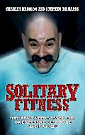 Solitary Fitness - You Don`t Need a Fancy Gym or Expensive Gear to be as Fit as Me - Charles Bronson