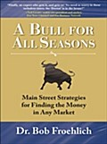 Bull for All Seasons: Main Street Strategies for Finding the Money in Any Market - Dr. Bob Froehlich