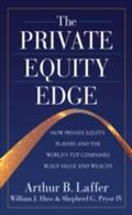 Private Equity Edge: How Private Equity Players and the World`s Top Companies Build Value and Wealth - Arthur Laffer