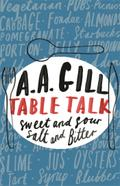 Table Talk: Sweet and Sour, Salt and Bitter - A. A. Gill