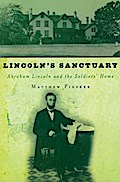Lincolns Sanctuary: Abraham Lincoln and the Soldiers Home - Matthew Pinsker