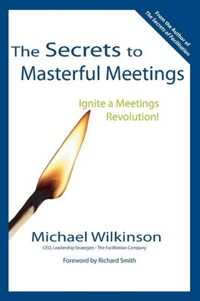 The Secrets to Masterful Meetings - Michael Wilkinson