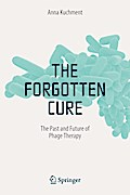 The Forgotten Cure: The Past and Future of Phage Therapy - Anna Kuchment