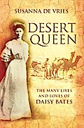 Desert Queen: The many lives and loves of Daisy Bates - De Vries Susanna