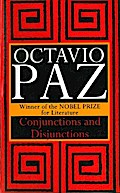 Conjunctions and Disjunctions - Octavio Paz