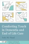 Comforting Touch in Dementia and End of Life Care - Barbara Goldschmidt