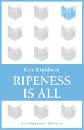 Ripeness is All - Eric Linklater