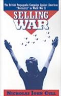 Selling War: The British Propaganda Campaign against American &quote;Neutrality&quote; in World War II - Nicholas John Cull