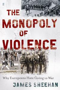 THE MONOPOLY OF VIOLENCE, WHY EUROPEANS HATE TO GO TO WAR