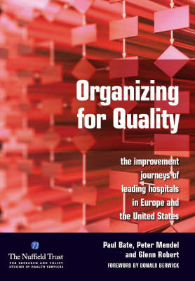 Organizing for Quality: The Improvement Journeys of Leading Hospitals in Europe and the United States