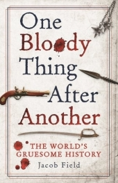 One Bloody Thing After Another - Jacob Field