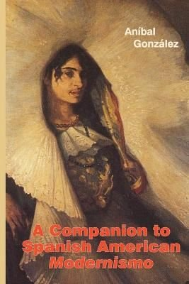 A Companion to Spanish American Modernismo - Anibal Gonzalez