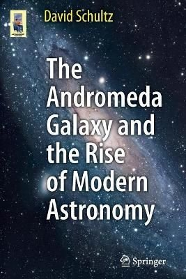 The Andromeda Galaxy and the Rise of Modern Astronomy - Professor David Schultz