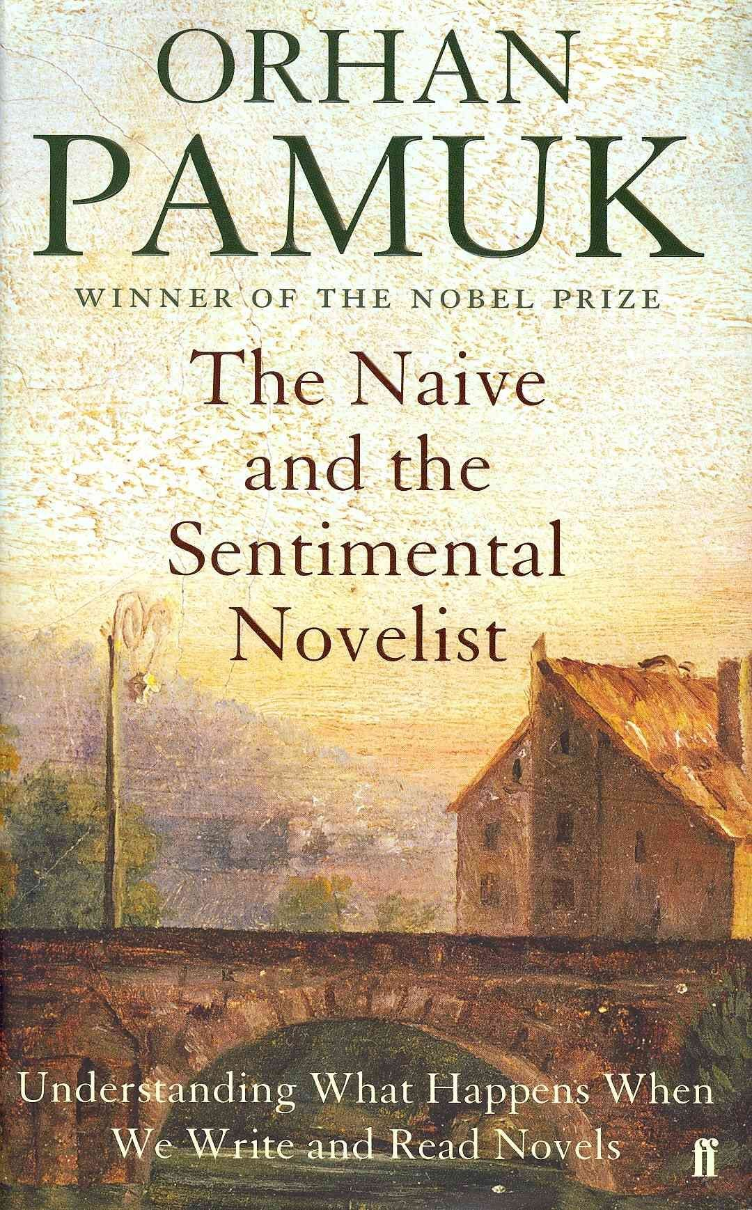 The Naive and the Sentimental Novelist - Orhan Pamuk