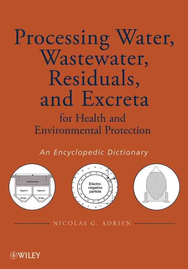 Processing Water, Wastewater, Residuals, and Excreta for Health and Environmental Protection - Nicolas G. Adrien