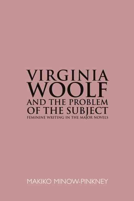 Virginia Woolf and the Problem of the Subject - Makiko Minow-Pinkney